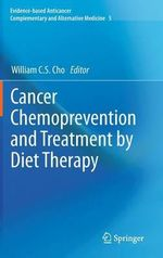 Cancer Chemoprevention and Treatment by Diet Therapy : A Revolutionary Plan for Managing Ibs and Other Di...
