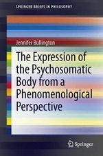 Expression of the Psychosomatic Body from a Phenomenological Perspective - Jennifer Bullington