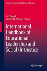International Handbook of Educational Leadership and Social (In)Justice : The Moral Pedagogy of Schooling in a Cosmopolitan ...
