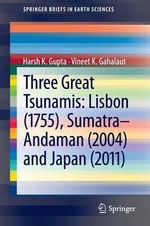 Three Great Tsunamis : Lisbon (1755), Sumatra-Andaman (2004) and Japan (2011) - Harsh K. Gupta