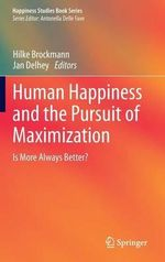 Human Happiness and the Pursuit of Maximization : Is More Always Better?