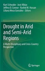 Drought in Arid and Semi-Arid Regions : A Multi-Disciplinary and Cross-Country Perspective