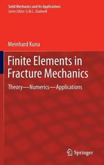 Finite Elements in Fracture Mechanics : Theory - Numerics - Applications - Meinhard Kuna