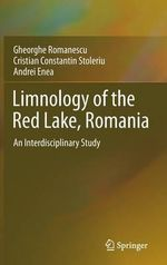 Limnology of the Red Lake, Romania : An Interdisciplinary Study - Gheorghe Romanescu