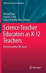 Science Teacher Educators as K-12 Teachers : Practicing What We Teach