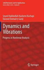 Dynamics and Vibrations : Progress in Nonlinear Analysis - Seyed Habibollah Hashemi Kachapi