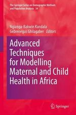 Advanced Techniques for Modelling Maternal and Child Health in Africa : A Guide for Students in Education and Applied Soci...