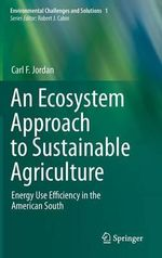 An Ecosystem Approach to Sustainable Agriculture : Energy Use Efficiency in the American South - Carl F. Jordan