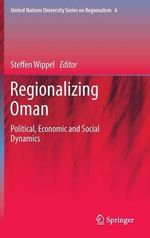 Regionalizing Oman : Political, Economic and Social Dynamics