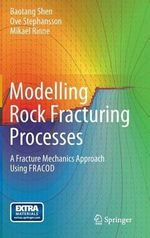 Modelling Rock Fracturing Processes : A Fracture Mechanics Approach Using Fracod - Baotang Shen