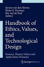 Handbook of Ethics, Values, and Technological Design : Sources, Theory, Values and Application Domains