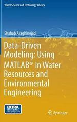 Data-Driven Modeling : Using MATLAB in Water Resources and Environmental Engineering - Shahab Araghinejad