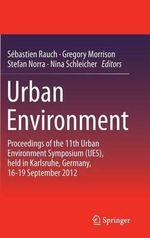 Urban Environment : Proceedings of the 11th Urban Environment Symposium (UES), Held in Karlsruhe, Germany, 16-19 September 2012