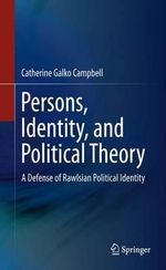 Persons, Identity, and Political Theory : A Defense of Rawlsian Political Identity - Catherine Galko Campbell