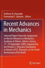 Recent Advances in Mechanics : Selected Papers from the Symposium on Recent Advances in Mechanics, Academy of Athens, Athens, Greece, 17-19 September, 2009, Organised by the Pericles S. Theocaris Foundation in Honour of P. S. Theocaris, on the Tenth Anniversary of His Death