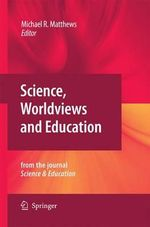 Science, Worldviews and Education : Reprinted from the Journal Science & Education