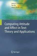 Computing Attitude and Affect in Text : Theory and Applications