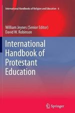 International Handbook of Protestant Education : International Handbooks of Religion and Education