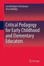 Critical Pedagogy for Early Childhood and Elementary Educators - Lois Christensen