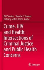 Crime, HIV and Health : Intersections of Criminal Justice and Public Health Concerns