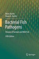 Bacterial Fish Pathogens : Disease of Farmed and Wild Fish - Brian Austin