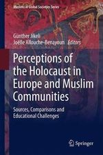 Perceptions of the Holocaust in Europe and Muslim Communities : Sources, Comparisons and Educational Challenges