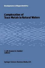 Complexation of Trace Metals in Natural Waters : Proceedings of the International Symposium, May 2-6 1983, Texel, the Netherlands