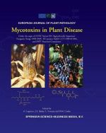 Mycotoxins in Plant Disease : Under the Aegis of Cost Action 835 'Agriculturally Important Toxigenic Fungi 1998-2003', EU Project (Qlk 1-Ct-1998-01380), and Ispp 'Fusarium Committee'