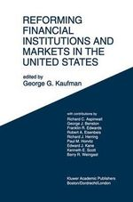 Reforming Financial Institutions and Markets in the United States : Towards Rebuilding a Safe and More Efficient System