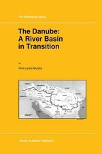 The Danube : A River Basin in Transition - I.L. Murphy