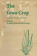 The Grass Crop : The Physiological Basis of Production - Michael B. Jones