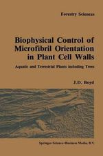 Biophysical Control of Microfibril Orientation in Plant Cell Walls : Aquatic and Terrestrial Plants Including Trees - J. D. Boyd