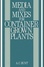 Media and Mixes for Container-Grown Plants : A Manual on the Preparation and Use of Growing Media for Pot Plants - B.R. Bunt