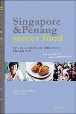 Singapore & Penang Street Food : Cooking and Travelling in Singapore and Malasia - Tom Vandenberghe