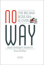 No Way : The Big Bad Boss Era is Over; Trust, Integrity, Humility - Bruno Rouffaer