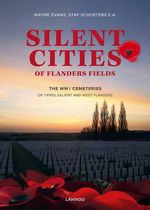 Silent Cities of Flanders Fields : The WWI Cemeteries of Ypres Salient and West Flanders - Wayne Evans