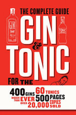 Gin & Tonic : The Complete Guide for the Perfect Mix - Frederic Du Bois