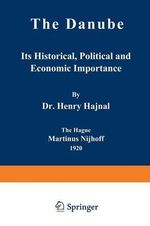 The Danube : its Historical, Political and Economic Importance - Henry Hajnal
