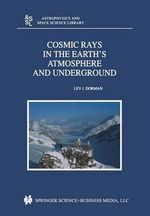 Cosmic Rays in the Earth's Atmosphere and Underground - Lev Dorman