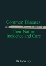 Common Diseases : Their Nature Incidence and Care - John Fry