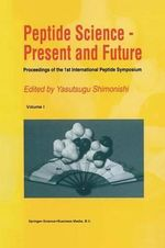 Peptide Science - Present and Future : Proceedings of the 1st International Peptide Symposium
