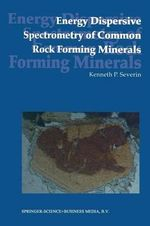 Energy Dispersive Spectrometry of Common Rock Forming Minerals - Kenneth P. Severin