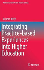 Integrating Practice-Based Experiences Into Higher Education : Professional and Practice-Based Learning - Stephen Billett