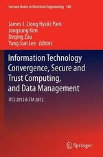 Information Technology Convergence, Secure and Trust Computing, and Data Management : Itcs 2012 & Sta 2012