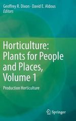 Horticulture: Plants for People and Places: Volume 1 : Production Horticulture
