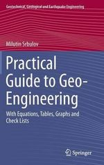 Practical Guide to Geo-Engineering : With Equations, Tables, Graphs and Check Lists - Milutin Srbulov