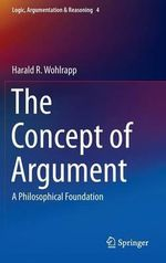 The Concept of Argument : A Philosophical Foundation - Harald R. Wohlrapp