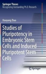 Studies of Pluripotency in Embryonic Stem Cells and Inducedpluripotent Stem Cells - Xiaoyang Zhao