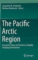 The Pacific Arctic Region : Ecosystem Status and Trends in a Rapidly Changing Environment
