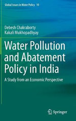 Water Pollution and Abatement Policy in India : A Study from an Economic Perspective - Debesh Chakraborty